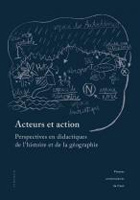 Acteurs et action. Perspectives en didactiques de l'histoire et de la géographie